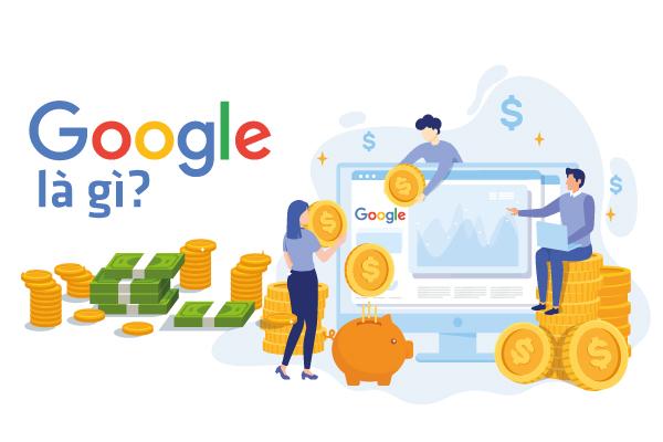 Google Là Gì ? Cách Google Kiếm Tiền Ra Sao ?