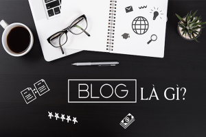 Blog Là Gì? Blog Được Dùng Để Làm Gì?