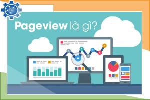 Pageview là gì? Những cách giúp tăng pageview hiệu quả