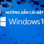 Hướng dẫn tải và cài windows 10 đơn giản chi tiết nhất