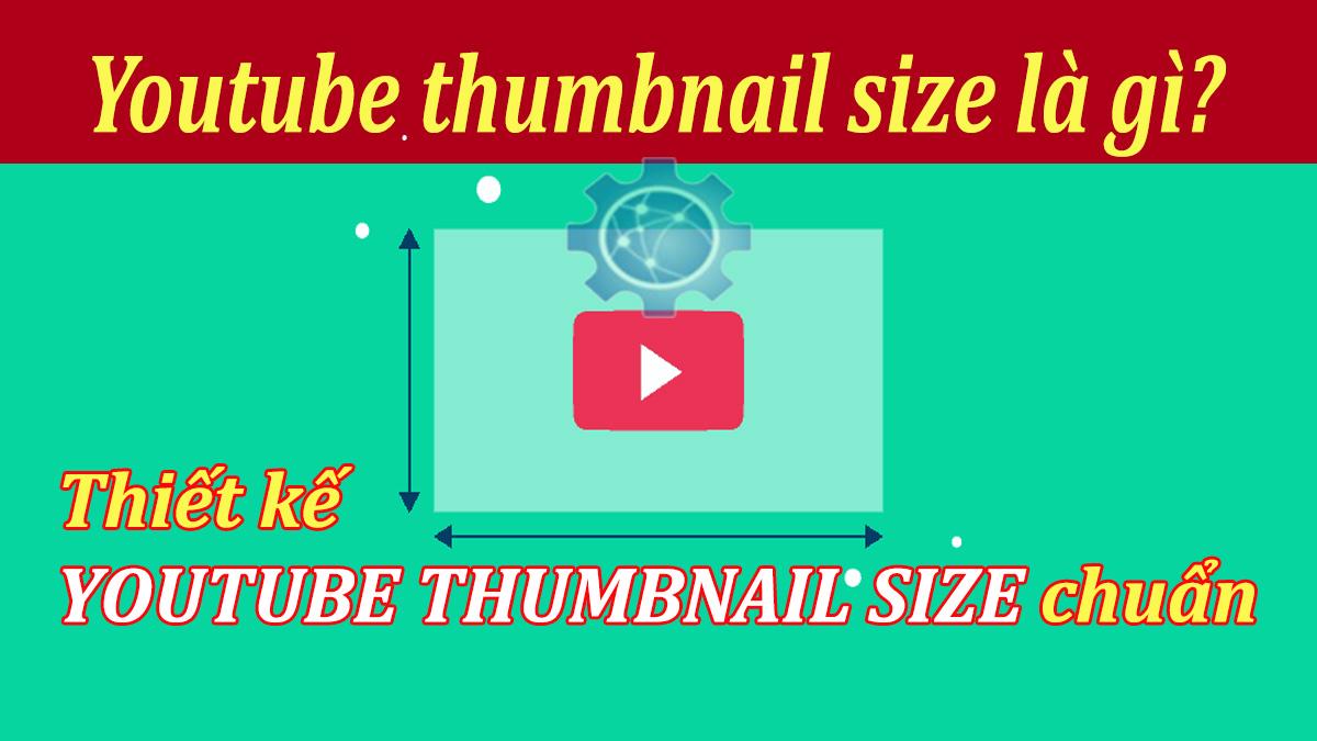 Youtube Thumbnail Size là gì? Thiết kế Youtube Thumbnail thu hút ánh nhìn